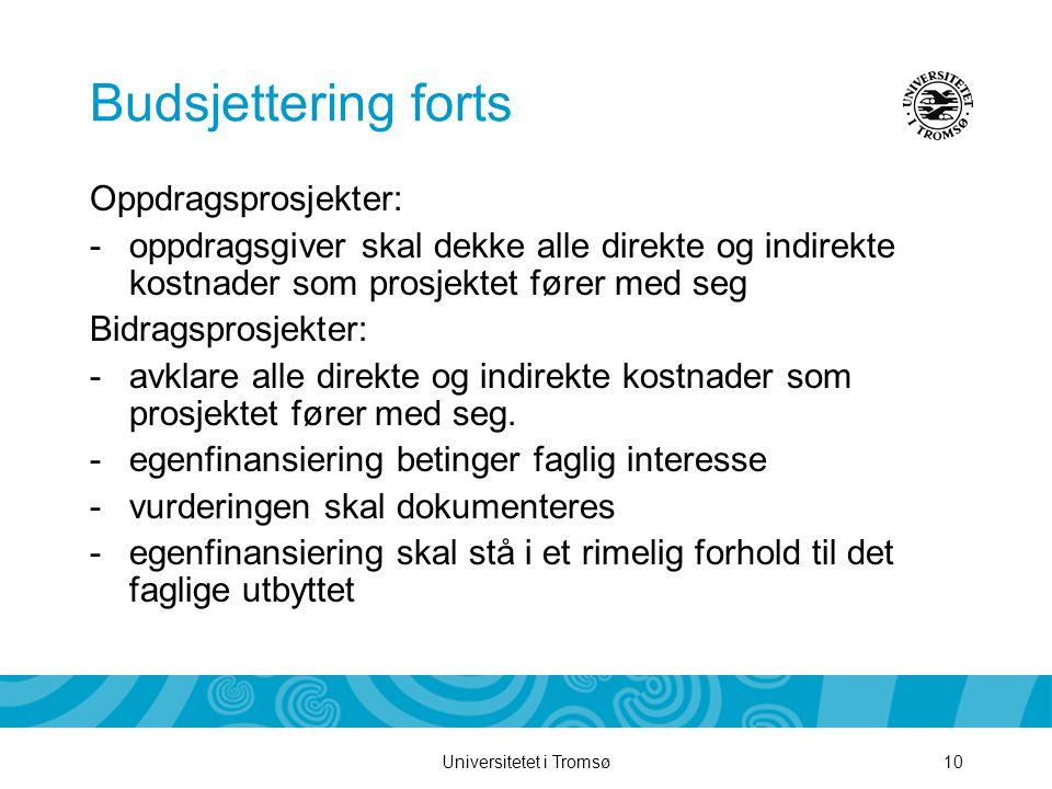 Universitetet i Tromsø10 Budsjettering forts Oppdragsprosjekter: -oppdragsgiver skal dekke alle direkte og indirekte kostnader som prosjektet fører med seg Bidragsprosjekter: -avklare alle direkte og indirekte kostnader som prosjektet fører med seg.