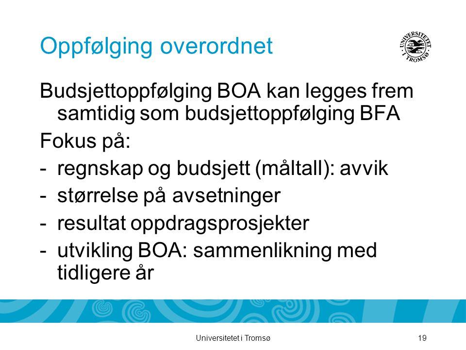 Universitetet i Tromsø19 Oppfølging overordnet Budsjettoppfølging BOA kan legges frem samtidig som budsjettoppfølging BFA Fokus på: -regnskap og budsjett (måltall): avvik -størrelse på avsetninger -resultat oppdragsprosjekter -utvikling BOA: sammenlikning med tidligere år