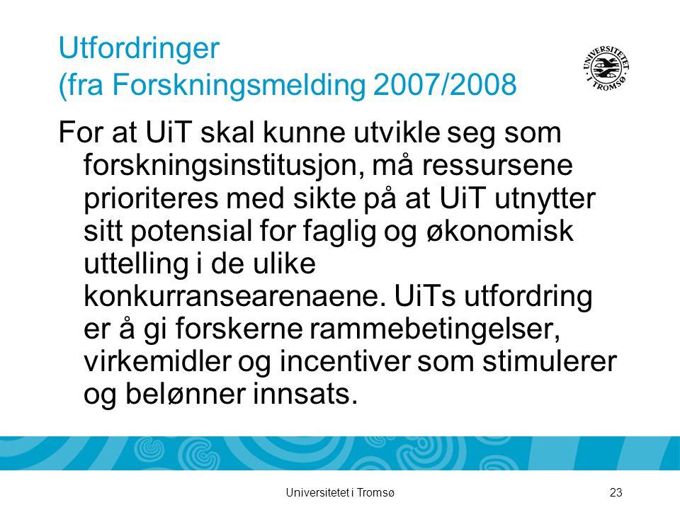 Universitetet i Tromsø23 Utfordringer (fra Forskningsmelding 2007/2008 For at UiT skal kunne utvikle seg som forskningsinstitusjon, må ressursene prioriteres med sikte på at UiT utnytter sitt potensial for faglig og økonomisk uttelling i de ulike konkurransearenaene.