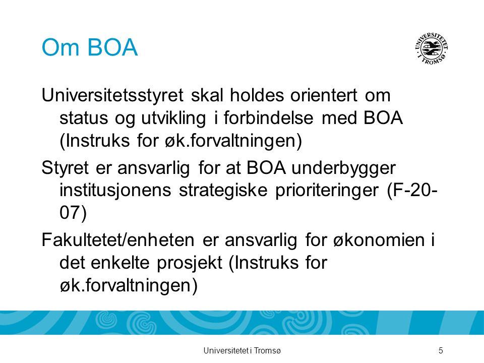 Universitetet i Tromsø5 Om BOA Universitetsstyret skal holdes orientert om status og utvikling i forbindelse med BOA (Instruks for øk.forvaltningen) Styret er ansvarlig for at BOA underbygger institusjonens strategiske prioriteringer (F-20- 07) Fakultetet/enheten er ansvarlig for økonomien i det enkelte prosjekt (Instruks for øk.forvaltningen)