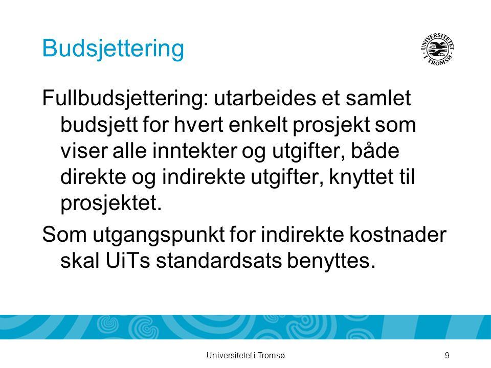 Universitetet i Tromsø9 Budsjettering Fullbudsjettering: utarbeides et samlet budsjett for hvert enkelt prosjekt som viser alle inntekter og utgifter, både direkte og indirekte utgifter, knyttet til prosjektet.