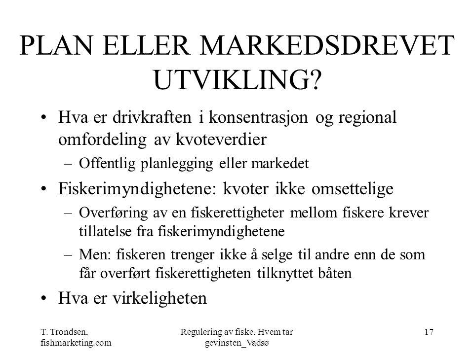 T. Trondsen, fishmarketing.com Regulering av fiske. Hvem tar gevinsten_Vadsø 17 PLAN ELLER MARKEDSDREVET UTVIKLING? Hva er drivkraften i konsentrasjon