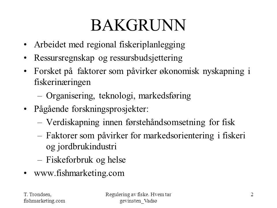 T. Trondsen, fishmarketing.com Regulering av fiske. Hvem tar gevinsten_Vadsø 2 BAKGRUNN Arbeidet med regional fiskeriplanlegging Ressursregnskap og re