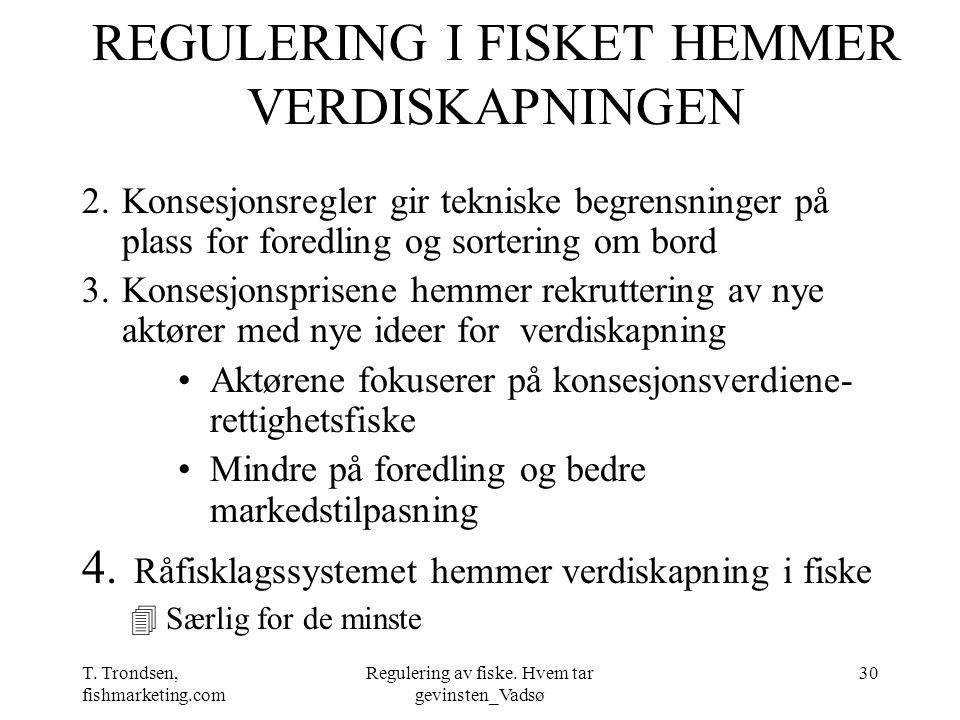 T. Trondsen, fishmarketing.com Regulering av fiske. Hvem tar gevinsten_Vadsø 30 REGULERING I FISKET HEMMER VERDISKAPNINGEN 2.Konsesjonsregler gir tekn
