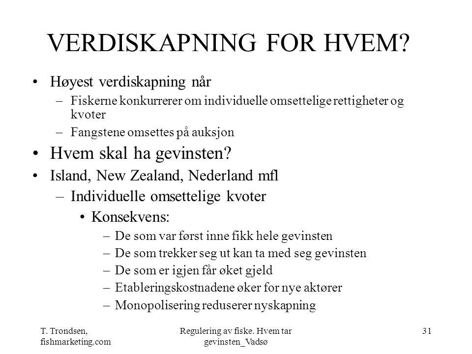 T. Trondsen, fishmarketing.com Regulering av fiske. Hvem tar gevinsten_Vadsø 31 VERDISKAPNING FOR HVEM? Høyest verdiskapning når –Fiskerne konkurrerer