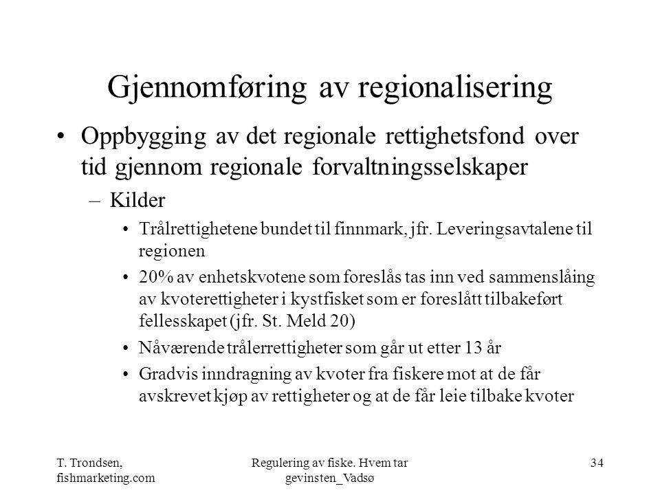 T. Trondsen, fishmarketing.com Regulering av fiske. Hvem tar gevinsten_Vadsø 34 Gjennomføring av regionalisering Oppbygging av det regionale rettighet