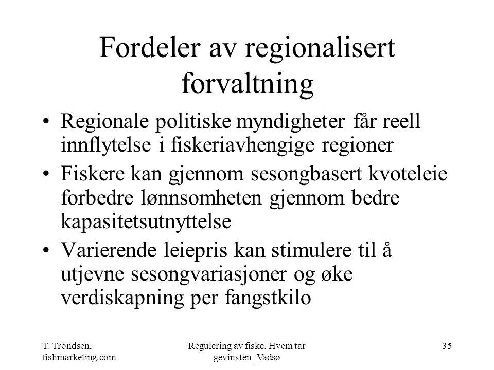 T. Trondsen, fishmarketing.com Regulering av fiske. Hvem tar gevinsten_Vadsø 35 Fordeler av regionalisert forvaltning Regionale politiske myndigheter