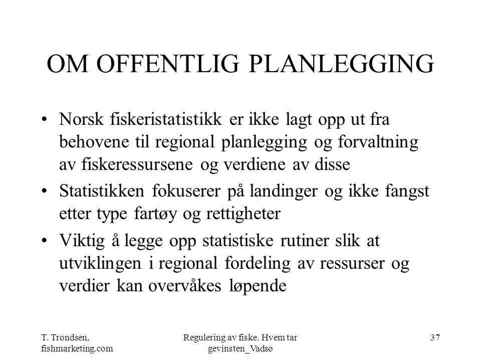 T. Trondsen, fishmarketing.com Regulering av fiske. Hvem tar gevinsten_Vadsø 37 OM OFFENTLIG PLANLEGGING Norsk fiskeristatistikk er ikke lagt opp ut f