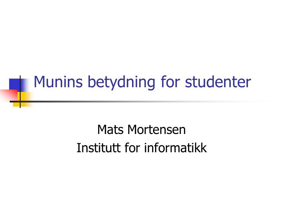 Munins betydning for studenter Mats Mortensen Institutt for informatikk