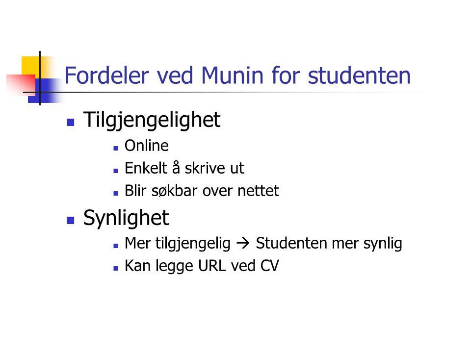 Fordeler ved Munin for studenten Tilgjengelighet Online Enkelt å skrive ut Blir søkbar over nettet Synlighet Mer tilgjengelig  Studenten mer synlig Kan legge URL ved CV