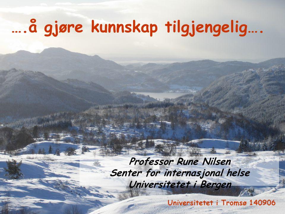 ….å gjøre kunnskap tilgjengelig…. Professor Rune Nilsen Senter for internasjonal helse Universitetet i Bergen Universitetet i Tromsø 140906
