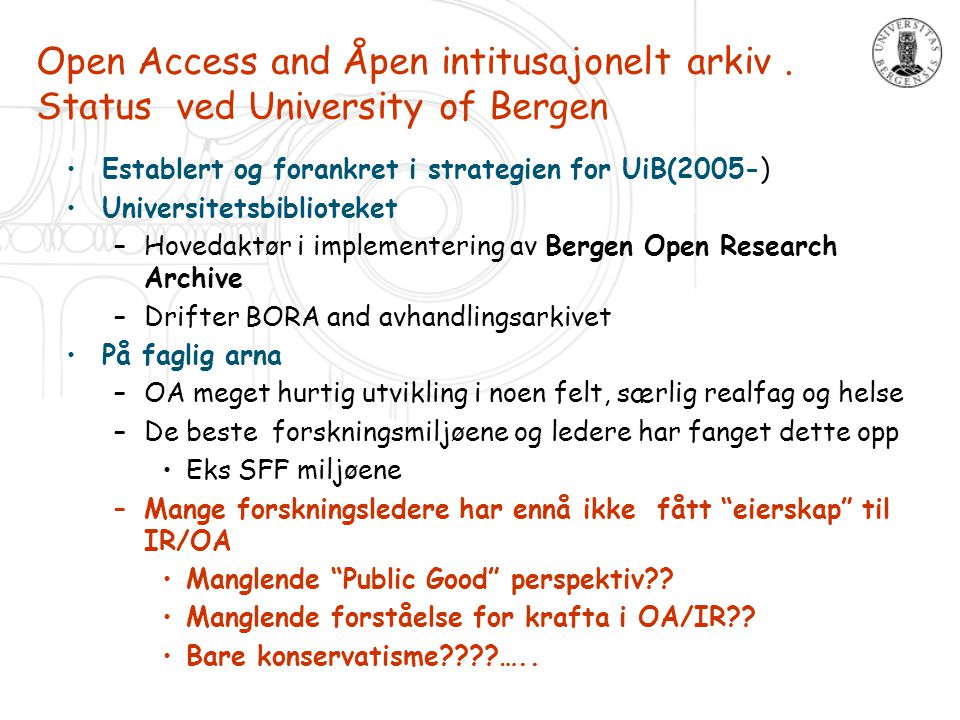 Open Access and Åpen intitusajonelt arkiv. Status ved University of Bergen Establert og forankret i strategien for UiB(2005-) Universitetsbiblioteket