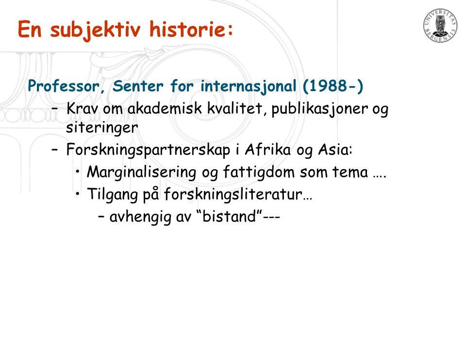 En subjektiv historie: Professor, Senter for internasjonal (1988-) –Krav om akademisk kvalitet, publikasjoner og siteringer –Forskningspartnerskap i A