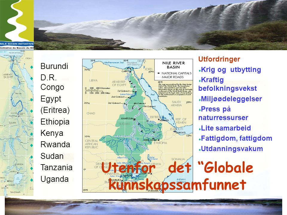  Burundi  D.R. Congo  Egypt  (Eritrea)  Ethiopia  Kenya  Rwanda  Sudan  Tanzania  Uganda Utfordringer  Krig og utbytting  Kraftig befolkni