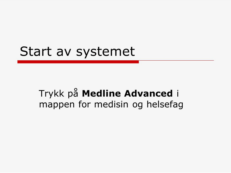 Start av systemet Trykk på Medline Advanced i mappen for medisin og helsefag