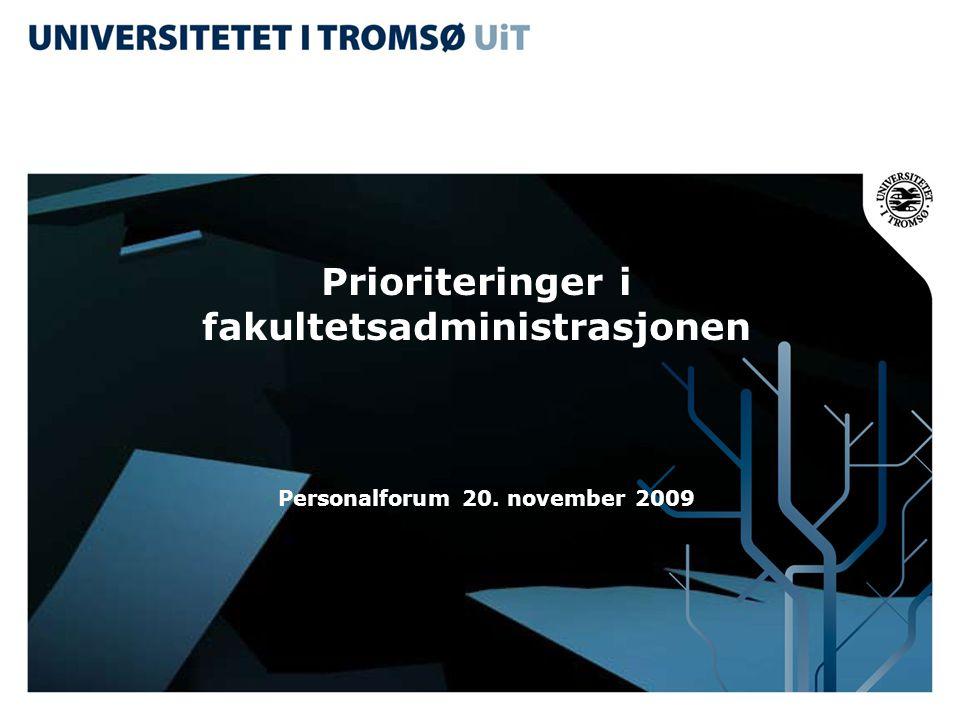 Prioriteringer i fakultetsadministrasjonen Personalforum 20. november 2009