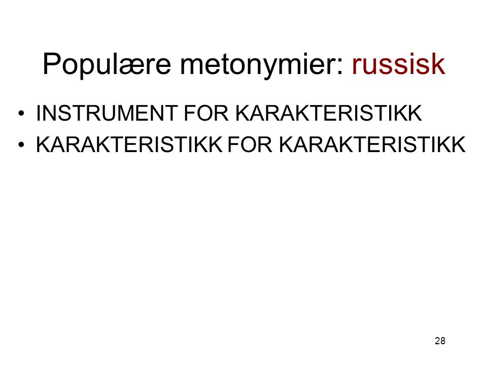 28 Populære metonymier: russisk INSTRUMENT FOR KARAKTERISTIKK KARAKTERISTIKK FOR KARAKTERISTIKK