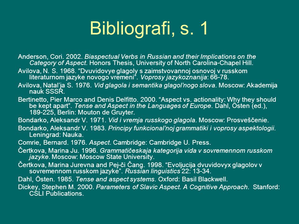 Bibliografi, s. 1 Anderson, Cori. 2002. Biaspectual Verbs in Russian and their Implications on the Category of Aspect. Honors Thesis, University of No