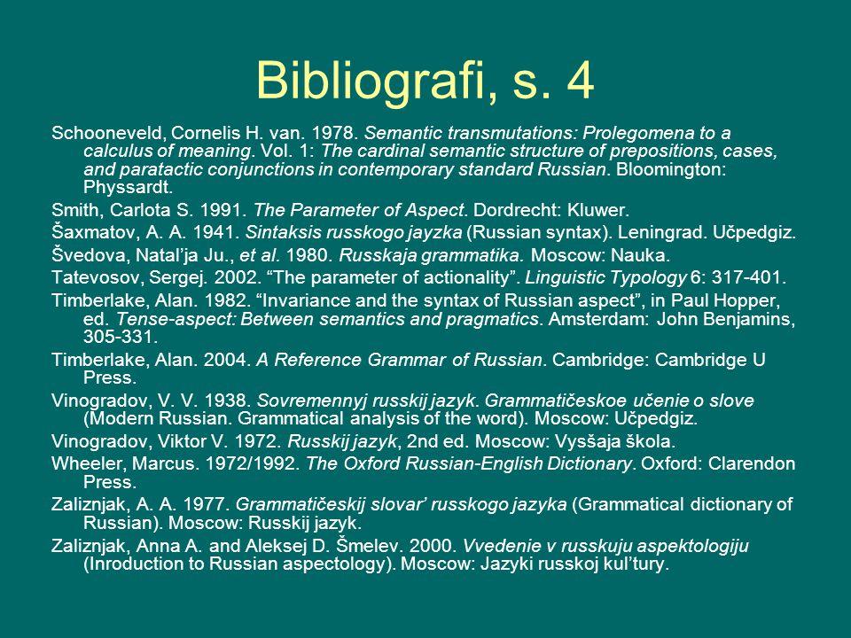 Bibliografi, s. 4 Schooneveld, Cornelis H. van. 1978. Semantic transmutations: Prolegomena to a calculus of meaning. Vol. 1: The cardinal semantic str