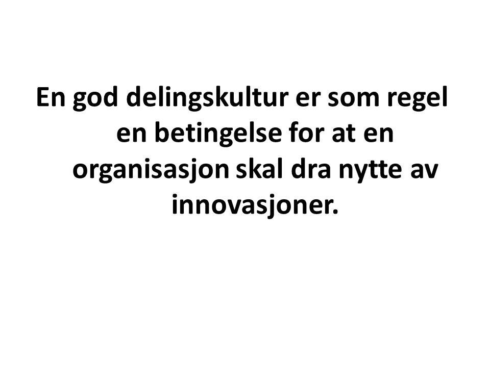En god delingskultur er som regel en betingelse for at en organisasjon skal dra nytte av innovasjoner.