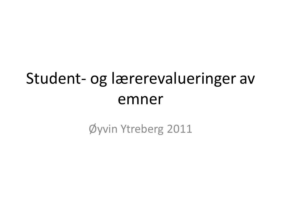 Student- og lærerevalueringer av emner Øyvin Ytreberg 2011