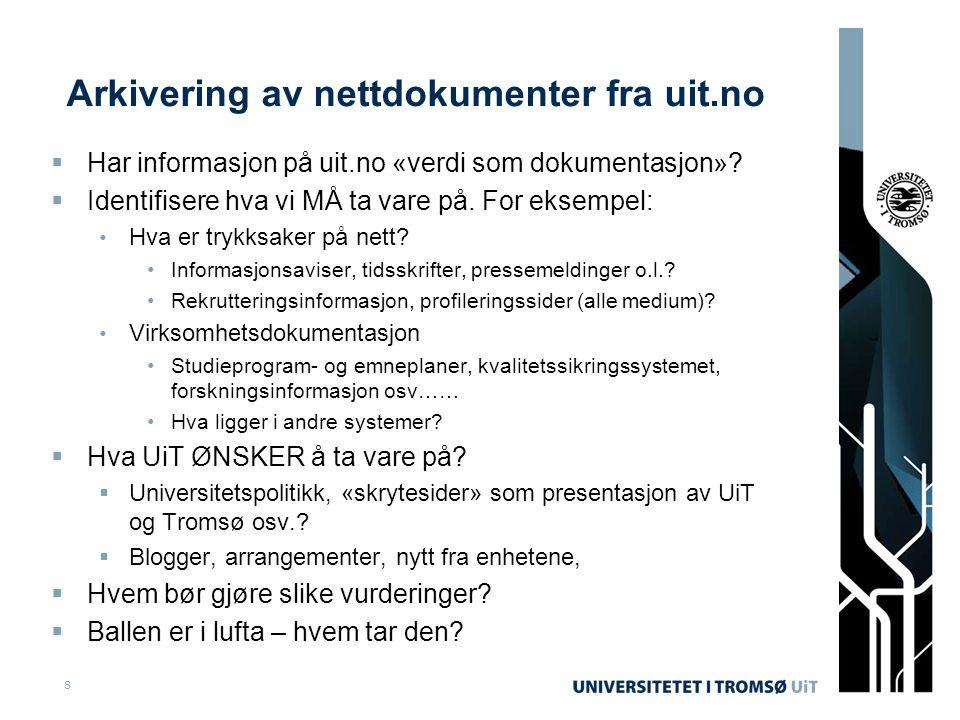 Arkivering av nettdokumenter fra uit.no  Har informasjon på uit.no «verdi som dokumentasjon»?  Identifisere hva vi MÅ ta vare på. For eksempel: Hva