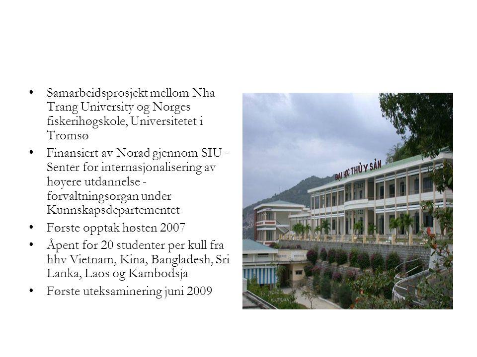Samarbeidsprosjekt mellom Nha Trang University og Norges fiskerihøgskole, Universitetet i Tromsø Finansiert av Norad gjennom SIU - Senter for internas
