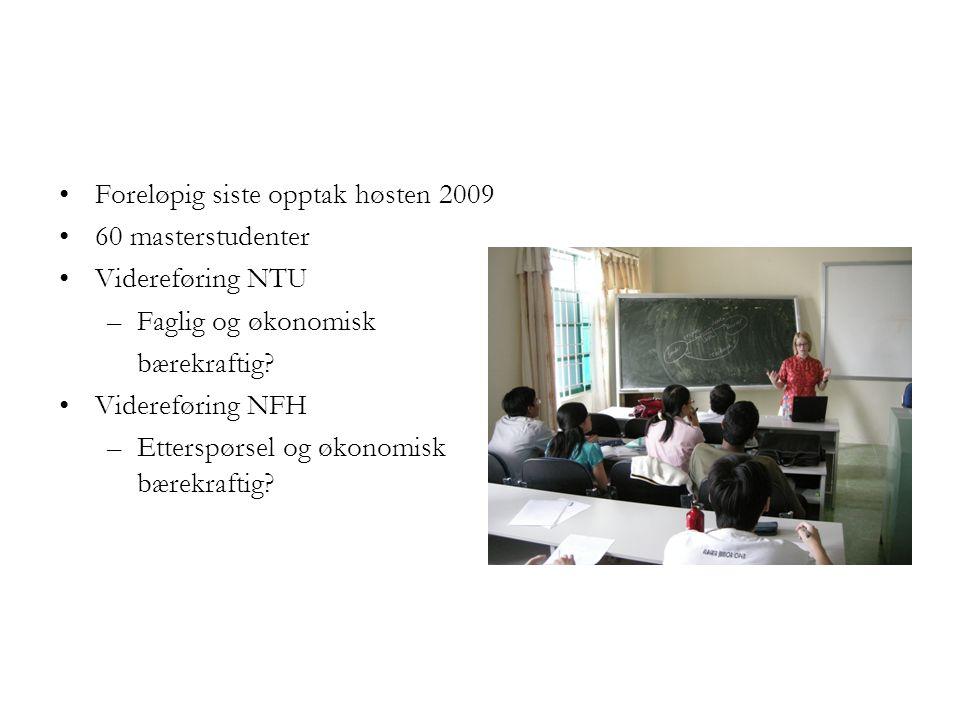 Foreløpig siste opptak høsten 2009 60 masterstudenter Videreføring NTU –Faglig og økonomisk bærekraftig? Videreføring NFH –Etterspørsel og økonomisk b