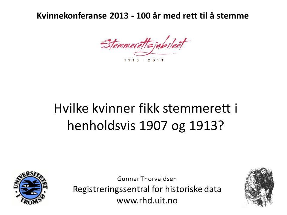 Hvilke kvinner fikk stemmerett i henholdsvis 1907 og 1913? Gunnar Thorvaldsen Registreringssentral for historiske data www.rhd.uit.no Kvinnekonferanse