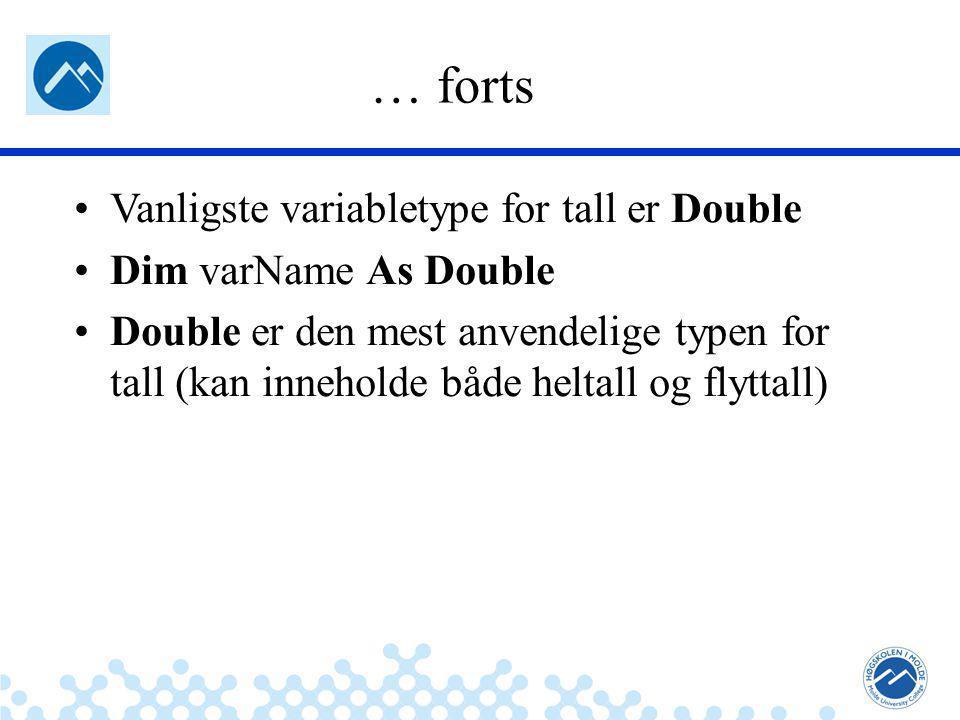 Jæger: Robuste og sikre systemer … forts Vanligste variabletype for tall er Double Dim varName As Double Double er den mest anvendelige typen for tall (kan inneholde både heltall og flyttall)