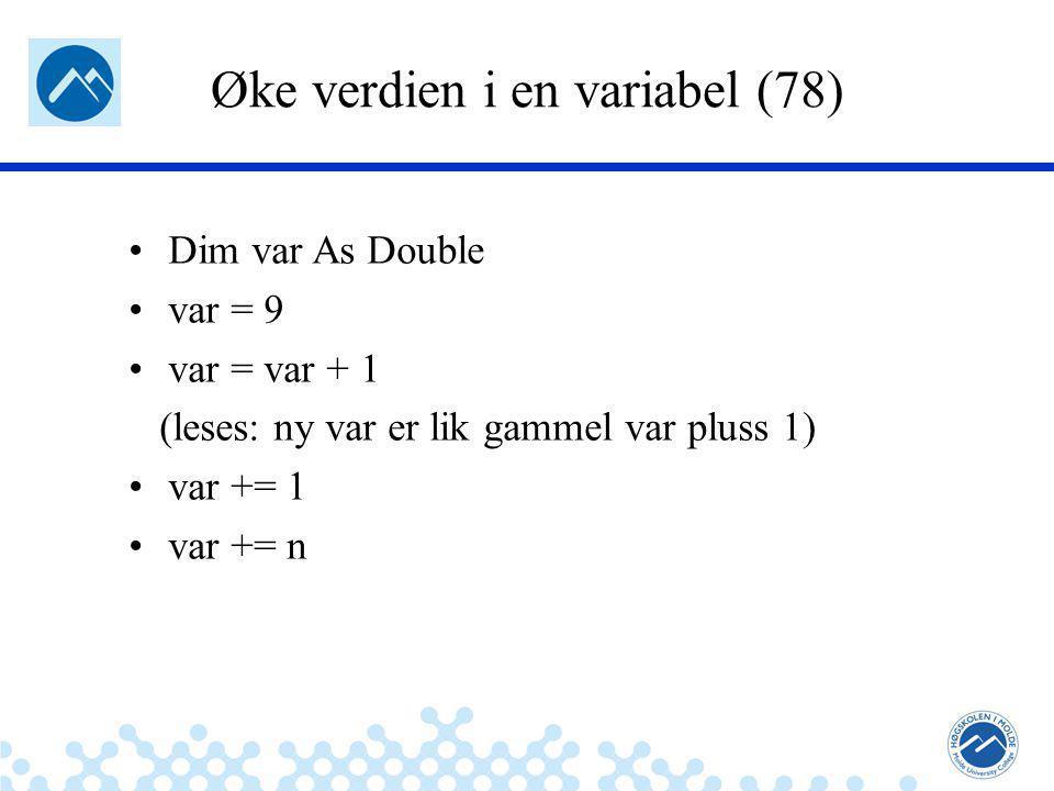 Jæger: Robuste og sikre systemer Øke verdien i en variabel (78) Dim var As Double var = 9 var = var + 1 (leses: ny var er lik gammel var pluss 1) var += 1 var += n