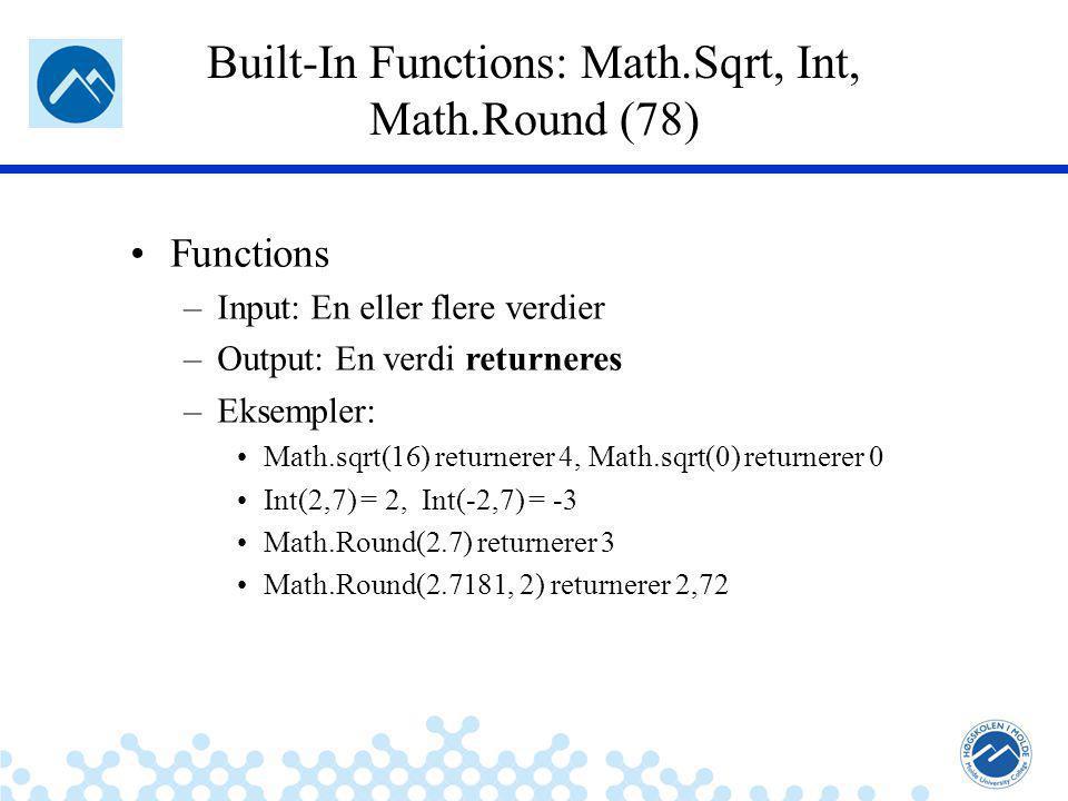 Jæger: Robuste og sikre systemer Built-In Functions: Math.Sqrt, Int, Math.Round (78) Functions –Input: En eller flere verdier –Output: En verdi returneres –Eksempler: Math.sqrt(16) returnerer 4, Math.sqrt(0) returnerer 0 Int(2,7) = 2, Int(-2,7) = -3 Math.Round(2.7) returnerer 3 Math.Round(2.7181, 2) returnerer 2,72