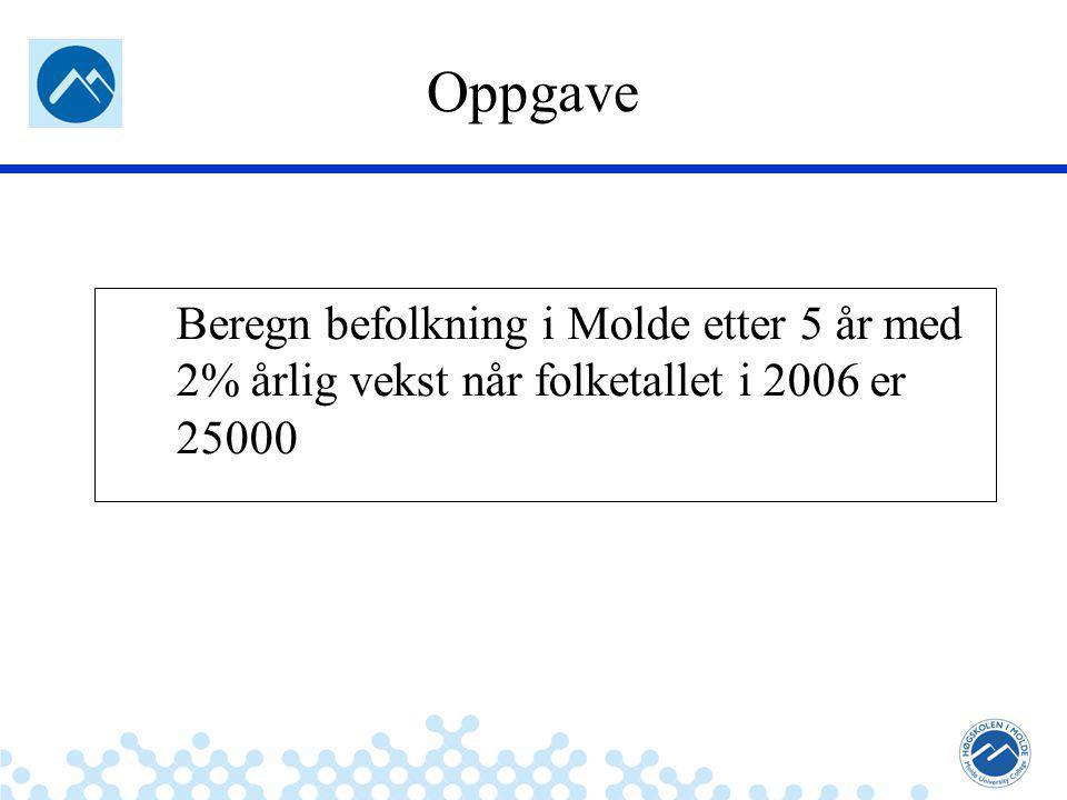 Jæger: Robuste og sikre systemer Oppgave Beregn befolkning i Molde etter 5 år med 2% årlig vekst når folketallet i 2006 er 25000