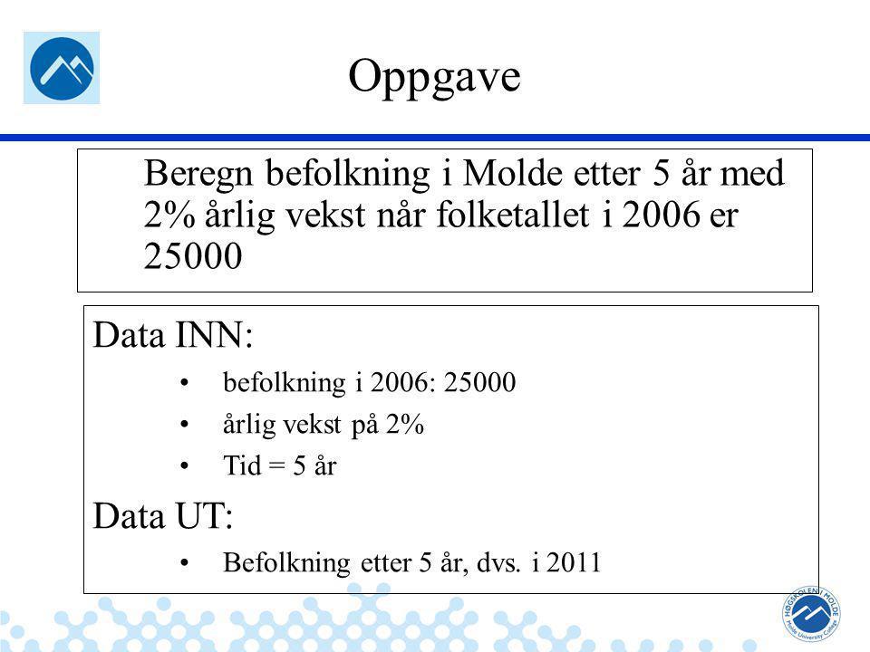 Jæger: Robuste og sikre systemer Oppgave Beregn befolkning i Molde etter 5 år med 2% årlig vekst når folketallet i 2006 er 25000 Data INN: befolkning i 2006: 25000 årlig vekst på 2% Tid = 5 år Data UT: Befolkning etter 5 år, dvs.