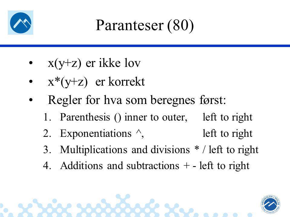 Jæger: Robuste og sikre systemer Paranteser (80) x(y+z) er ikke lov x*(y+z) er korrekt Regler for hva som beregnes først: 1.Parenthesis () inner to outer, left to right 2.Exponentiations ^, left to right 3.Multiplications and divisions * / left to right 4.Additions and subtractions + - left to right