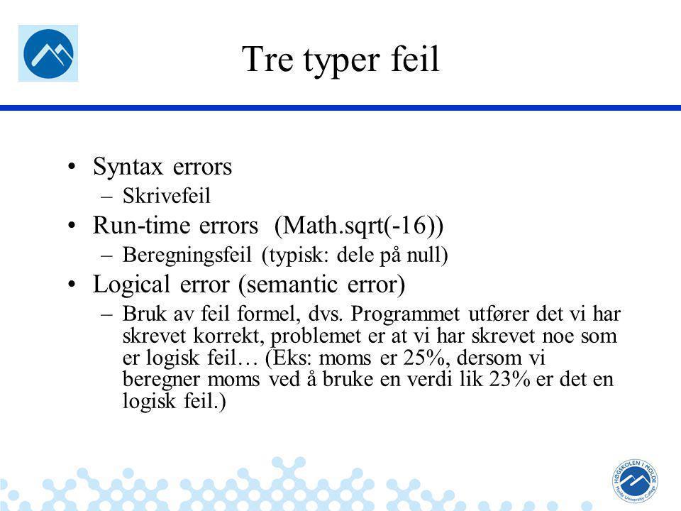 Jæger: Robuste og sikre systemer Tre typer feil Syntax errors –Skrivefeil Run-time errors (Math.sqrt(-16)) –Beregningsfeil (typisk: dele på null) Logical error (semantic error) –Bruk av feil formel, dvs.