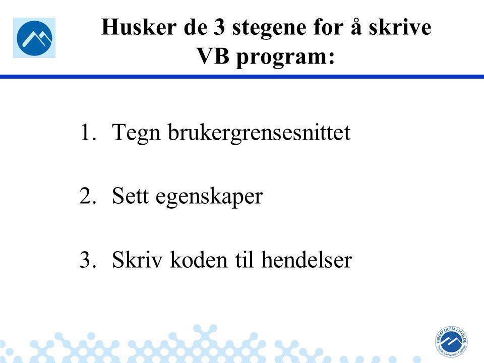 Jæger: Robuste og sikre systemer Husker de 3 stegene for å skrive VB program: 1.Tegn brukergrensesnittet 2.Sett egenskaper 3.Skriv koden til hendelser