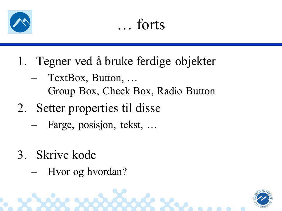 Jæger: Robuste og sikre systemer … forts 1.Tegner ved å bruke ferdige objekter –TextBox, Button, … Group Box, Check Box, Radio Button 2.Setter properties til disse –Farge, posisjon, tekst, … 3.Skrive kode –Hvor og hvordan