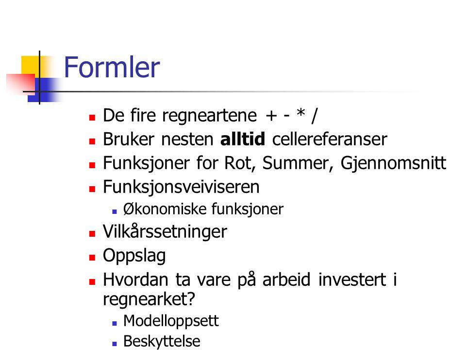 Formler De fire regneartene + - * / Bruker nesten alltid cellereferanser Funksjoner for Rot, Summer, Gjennomsnitt Funksjonsveiviseren Økonomiske funks