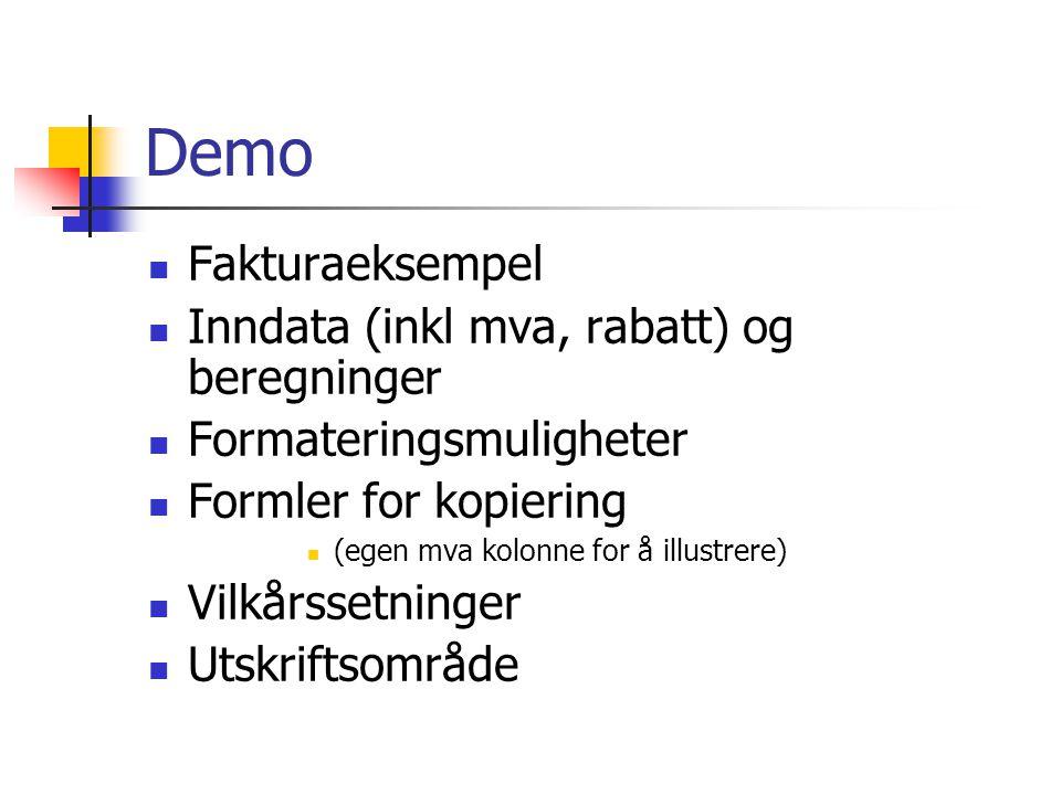 Demo Fakturaeksempel Inndata (inkl mva, rabatt) og beregninger Formateringsmuligheter Formler for kopiering (egen mva kolonne for å illustrere) Vilkårssetninger Utskriftsområde
