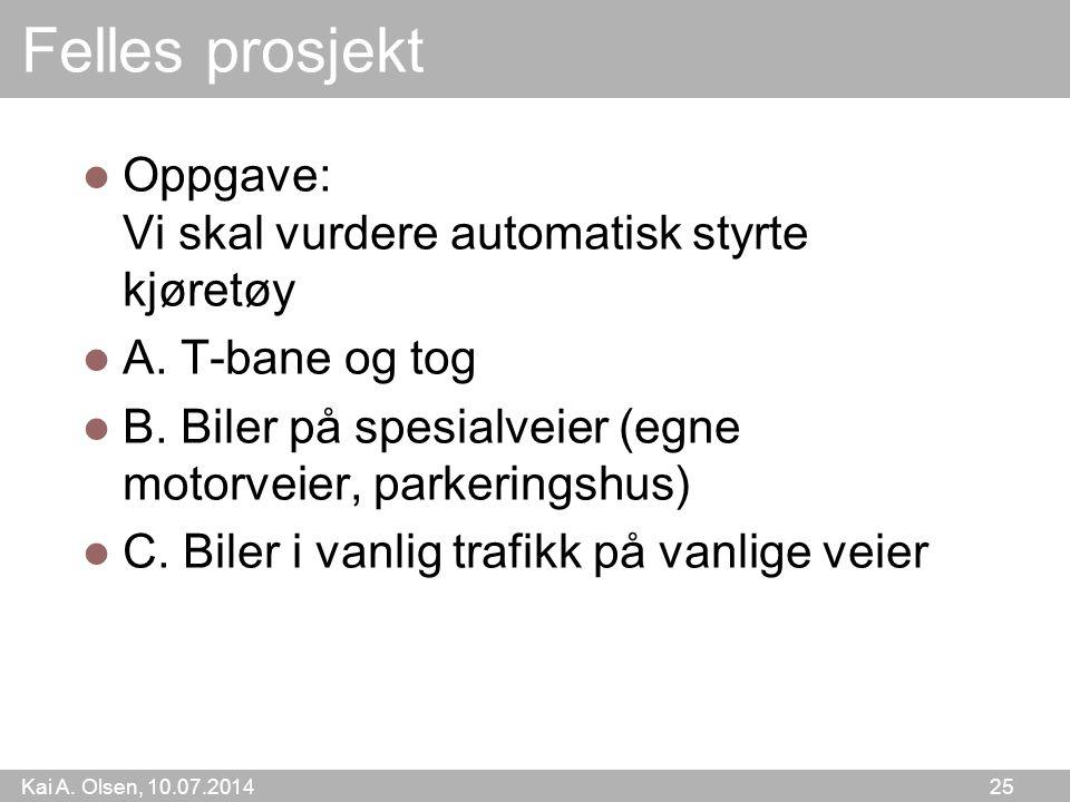 Kai A. Olsen, 10.07.2014 25 Felles prosjekt Oppgave: Vi skal vurdere automatisk styrte kjøretøy A.