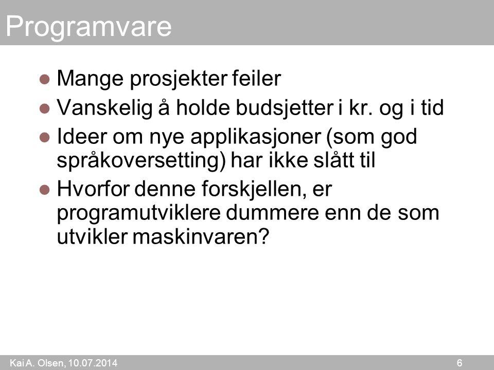Kai A. Olsen, 10.07.2014 6 Programvare Mange prosjekter feiler Vanskelig å holde budsjetter i kr.