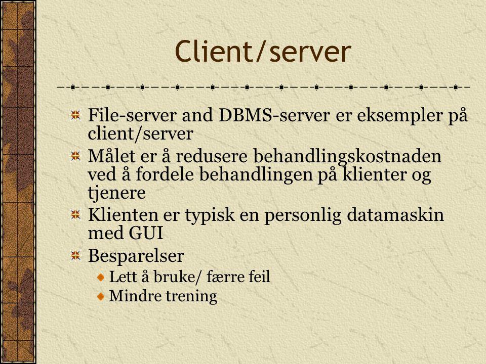 Client/server File-server and DBMS-server er eksempler på client/server Målet er å redusere behandlingskostnaden ved å fordele behandlingen på kliente