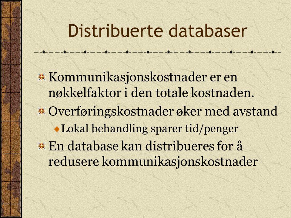 Distribuerte databaser Kommunikasjonskostnader er en nøkkelfaktor i den totale kostnaden. Overføringskostnader øker med avstand Lokal behandling spare