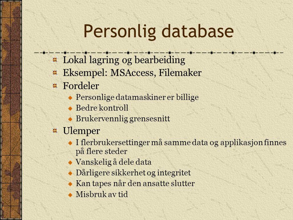 Personlig database Lokal lagring og bearbeiding Eksempel: MSAccess, Filemaker Fordeler Personlige datamaskiner er billige Bedre kontroll Brukervennlig