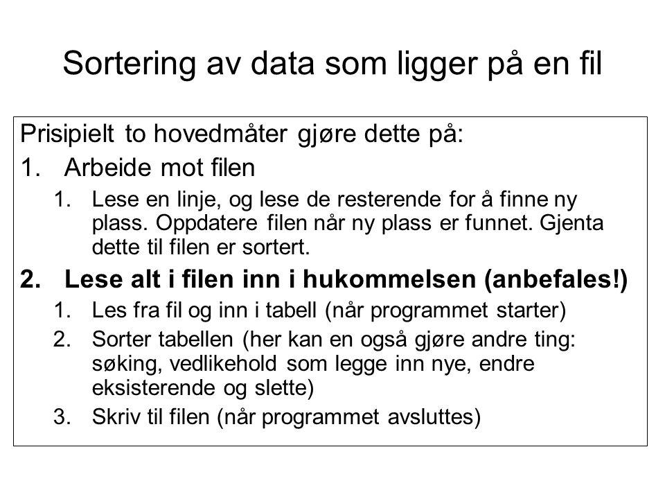 Sortering av data som ligger på en fil Prisipielt to hovedmåter gjøre dette på: 1.Arbeide mot filen 1.Lese en linje, og lese de resterende for å finne