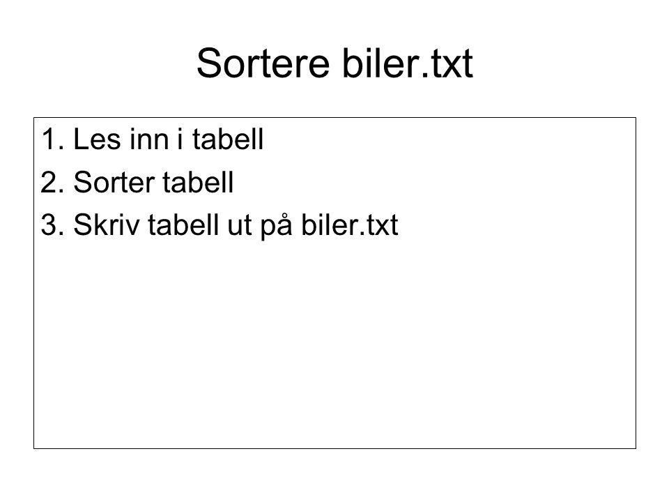 Sortere biler.txt 1. Les inn i tabell 2. Sorter tabell 3. Skriv tabell ut på biler.txt