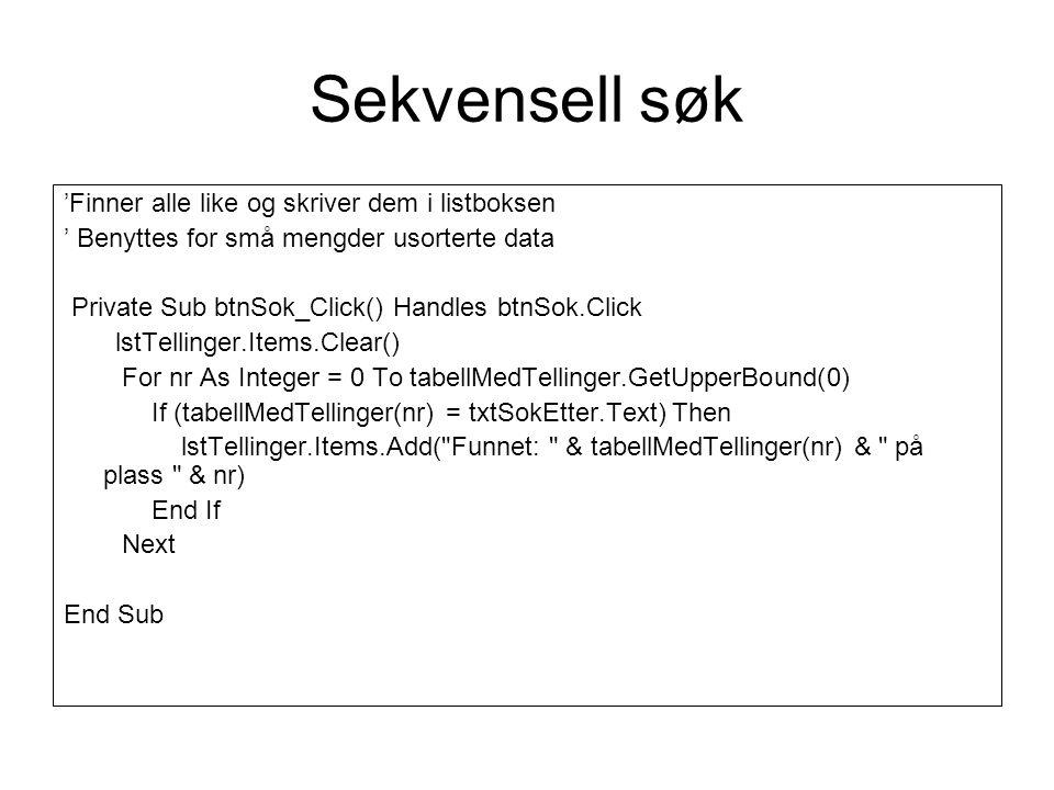 Sekvensell søk 'Finner alle like og skriver dem i listboksen ' Benyttes for små mengder usorterte data Private Sub btnSok_Click() Handles btnSok.Click