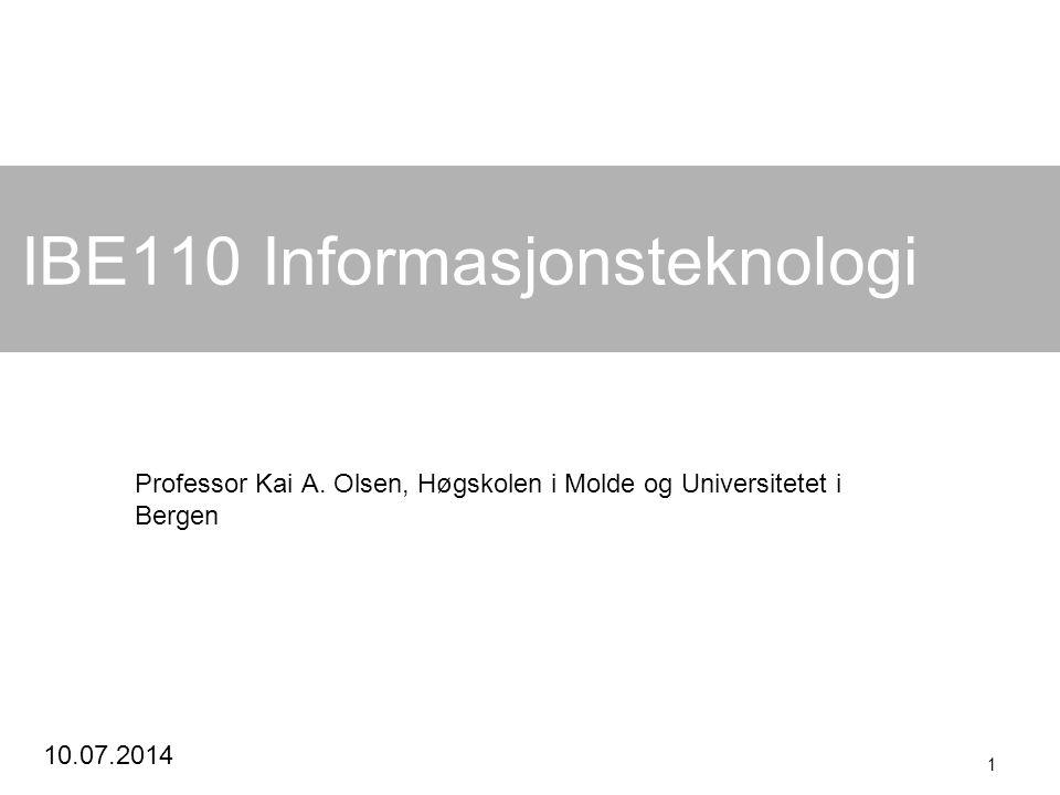 10.07.2014 1 IBE110 Informasjonsteknologi Professor Kai A. Olsen, Høgskolen i Molde og Universitetet i Bergen
