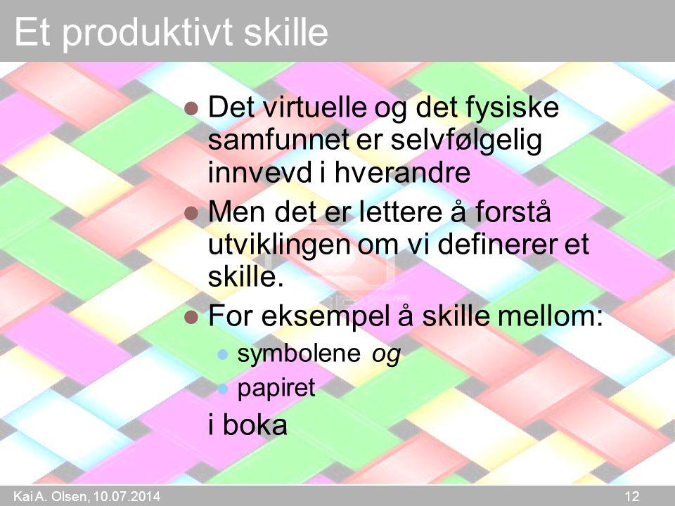 Kai A. Olsen, 10.07.2014 12 Et produktivt skille Det virtuelle og det fysiske samfunnet er selvfølgelig innvevd i hverandre Men det er lettere å forst
